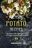 Pleasing Potato Recipes: A Complete Cookbook of Down-Home Dish Ideas!