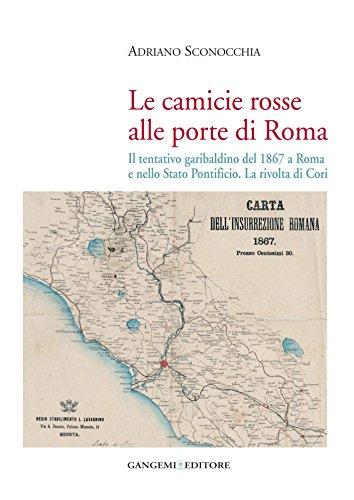 Le camicie rosse alle porte di Roma: Il tentativo garibaldino del 1867 a Roma e nello Stato Pontificio. La rivolta di Cori