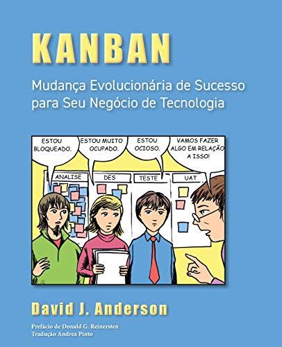 Kanban: Mudanca Evolucionaria de Sucesso Para Seu Negocio de Tecnologia: Mudança Evolucionária de Sucesso para seu Negócio de Tecnologia