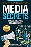 Media Secrets: A Media Training Crash Course: Get More Publicity, Look & Feel Your Best AND Convert Interviews Into Web Traffic & Sales. Strategies for TV, Print, Radio & Internet Media