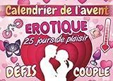 Calendrier de l'avent Erotique: Calendrier de l'avent Adulte avec 25 défis coquin spécial Couple Amoureux   Chequier sexy avec des jeux sexuel pour ... avent sex jeux de société pour femme & homme