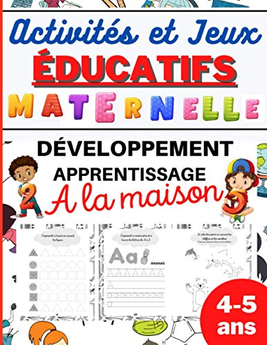 Activités et Jeux EDUCATIFS Maternelle: Développement, apprentissage à la MAISON-Cahier d'activités 4 à 5 ans de la petite section vers la moyenne ... Coloriage-idéal pour occuper les enfants