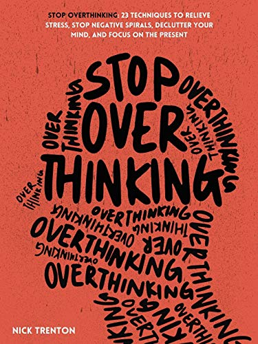 Stop Overthinking: 23 Techniques to Relieve Stress, Stop...
