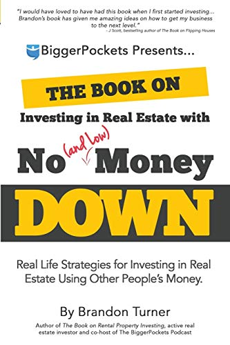 The Book on Investing in Real Estate with No (and Low) Money Down: Real Life Strategies for Investing in Real Estate Using Other People's Money (BiggerPockets Rental Kit)