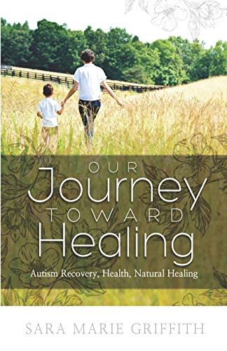 Our Journey Toward Healing: Autism Recovery, Health, Natural...