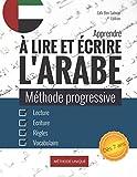 Apprendre à lire et écrire l'arabe: Méthode progressive d'apprentissage de...