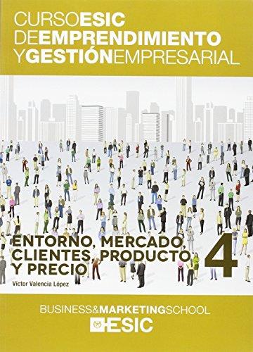 Entorno, mercado, clientes, producto y precio: 4 (Curso ESIC de emprendimiento y gestión empresarial. ABC)
