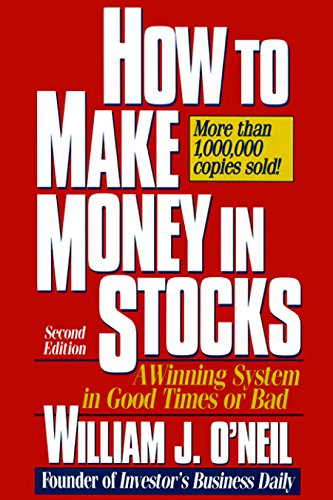 How to Make Money in Stocks: A Winning System in Good Times or Bad by [William J. O'Neil]