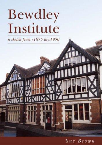 Bewdley Institute: A Sketch from 1875-1950