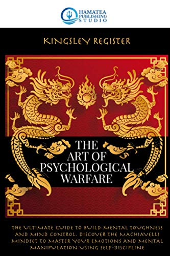 THE ART OF PSYCHOLOGICAL WARFARE: The Ultimate Guide to...