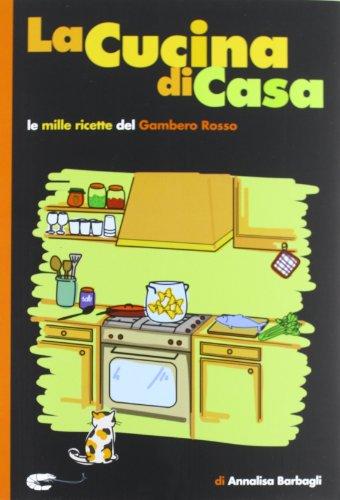 La cucina di casa. Le mille ricette del Gambero Rosso.