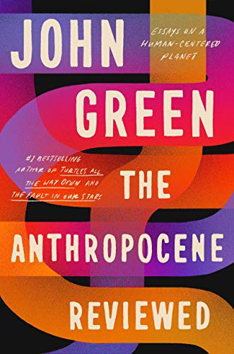 The Anthropocene Reviewed: Green, John | What to Read This May 2021- Nine handpicked books releasing this month