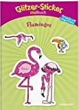 Glitzer-Sticker Malbuch Flamingos: Mit 45 Glitzerstickern! (Malbücher und -blöcke)