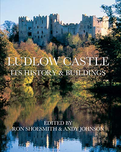 Ludlow Castle: Its History and Buildings