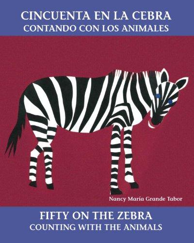 Cincuenta En La Cebra: Contando Con Los Animales/Fifty on the Zebra : Counting With the Animals (Bil