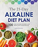 The 21-Day Alkaline Diet Plan: 100 Easy Recipes to Reset and Rebalance Your Health