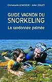 Guide Vagnon du snorkeling: La randonnée palmée