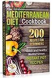 The Mediterranean Diet Cookbook: 200 Recipes for Beginners.  Quick and Healthy Mediterranean Instant Pot Recipes