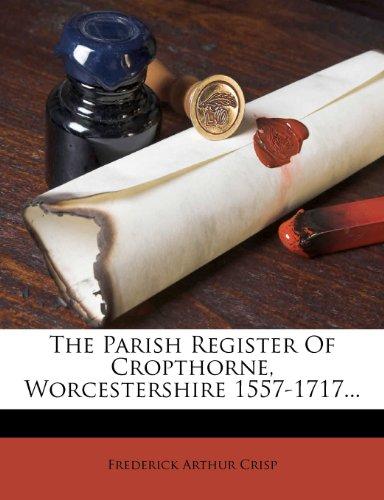 The Parish Register Of Cropthorne, Worcestershire 1557-1717...