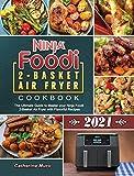 Ninja Foodi 2-Basket Air Fryer Cookbook 2021: The Ultimate Guide to Master your Ninja Foodi 2-Basket Air Fryer with Flavorful Recipes
