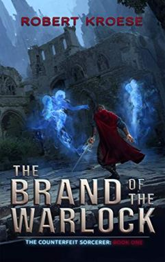 The Brand of the Warlock (The Counterfeit Sorcerer Book 1) by [Robert Kroese]