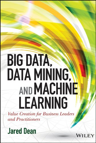 Big Data, Data Mining, and Machine Learning: Value Creation for Business Leaders and Practitioners