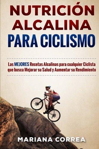 NUTRICION ALCALINA Para CICLISMO: Las MEJORES Recetas Alcalinas para Cualquier Ciclista que busca Me