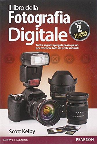 Il libro della fotografia digitale. Tutti i segreti spiegati passo passo per ottenere foto da professionisti (Vol. 2)