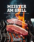 Meister am Grill: 100 Weltmeister Rezepte für Gasgrill, Holzkohle und Smoker - viele Tipps für BBQ, Steak, Bratwurst und Marinaden: 100 Weltmeister-Rezepte für Gas, Holzkohle und Smoker
