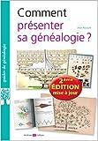 Comment présenter sa généalogie ?: Nouvelle édition 2021 mise à jour