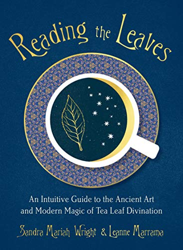 Reading the Leaves: An Intuitive Guide to the Ancient Art...