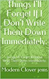 Things I'll Forget If I Don't Write Them Down Immediately:: Things I'll Forget If I Don't Write Them Down Immediately: (NETBOOK Book 1) (English Edition)