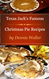 Texas Jack's Famous Christmas Pie Recipes: How To Bake Delicious Pies The Easy Way