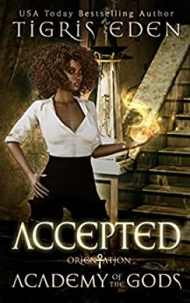 Accepted : Orientation (Academy of the Gods Book 1) by [Tigris Eden]