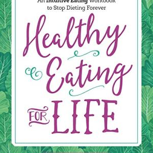 Healthy Eating for Life: An Intuitive Eating Workbook to Stop Dieting Forever 29