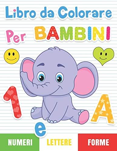 Libro da colorare per bambini: Numeri, Lettere, Forme. Libro di attività per bambini in età prescolare.