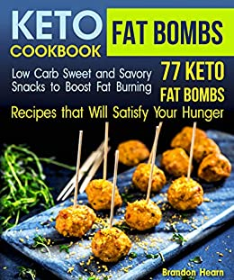 Keto Fat Bombs Cookbook: Low Carb Sweet and Savory Snacks to Boost Fat Burning. 77 Keto Fat Bombs Recipes that Will Satisfy Your Hunger 1