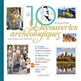 Les 10 grandes découvertes archéologiques racontées aux enfants: racontées aux enfants