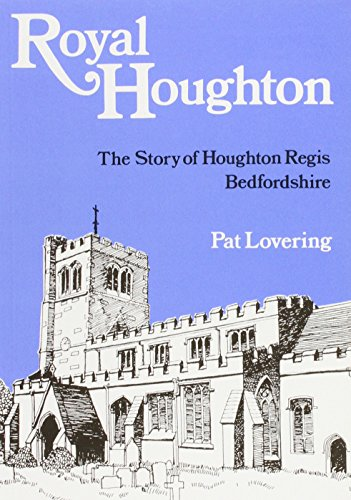 Royal Houghton: Story of Houghton Regis, Bedfordshire