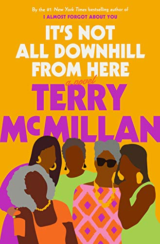 It's Not All Downhill From Here: A Novel by [Terry McMillan]