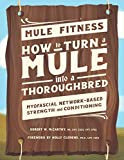 Mule Fitness: How to Turn a Mule Into a Thoroughbred, Myofascial Network-Based Strength and Conditioning