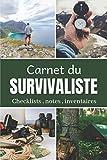 Carnet du survivaliste checklists notes inventaires: Un...