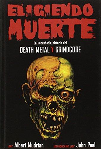 Eligiendo Muerte: La improbable historia del Death Metal Y Grindcore