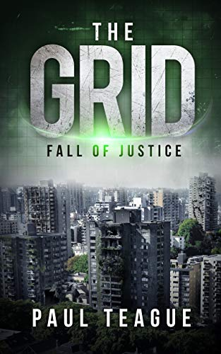 The Grid 1: Fall of Justice (The Grid Trilogy) by [Paul Teague]