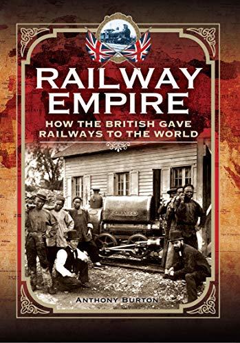 Railway Empire: How the British Gave Railways to the World (English Edition)