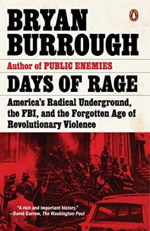 Days of Rage: America's Radical Underground, the FBI, and the Forgotten Age of Revolutionary Violence by [Bryan Burrough]