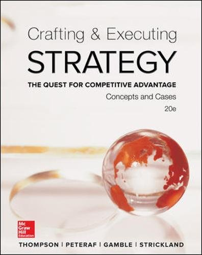 Crafting & Executing Strategy: The Quest for Competitive Advantage: Concepts and Cases (Crafting & E