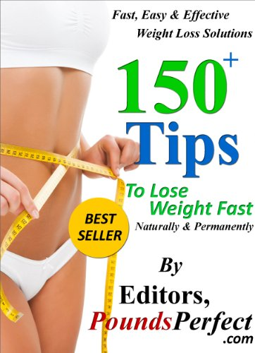150 Plus Tips to Lose Weight Fast, Naturally and Permanently: 150 Fast, Easy and Effective Weight Loss Solutions 1