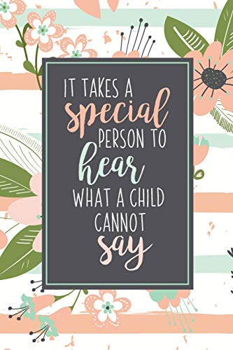 It Takes A Special Person To Hear What A Child Cannot Say:...