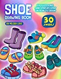 Shoe Drawing Book: Easy Lessons and Step-by-Step on How to Draw 30 Shoes